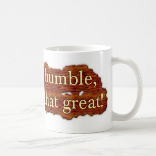 Don't Be Humble Coffee Mugs