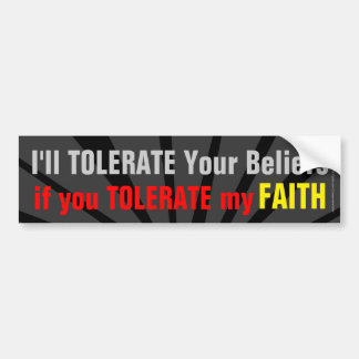 Don't Be Intolerant of my Faith Christian Car Bumper Sticker