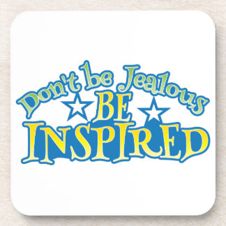 Don't be JEALOUS  be INSPIRED! Beverage Coaster