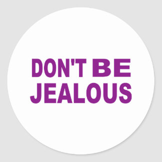 Don't be jealous classic round sticker