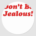 Dont Be Jealous Classic Round Sticker