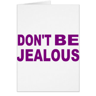 Don't be jealous greeting card