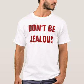 DON'T BE JEALOUS T-Shirt
