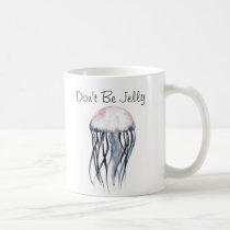 Don't Be Jelly Coffee Mug
