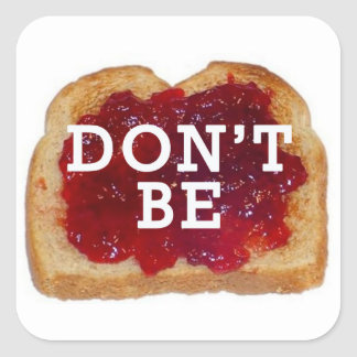 Don't Be Jelly- Don't Be Jealous Sticker! Square Sticker