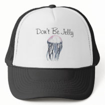 Don't Be Jelly Trucker Hat
