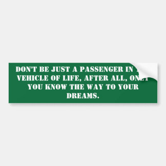 Don't be just a passenger in the vehicle of lif... bumper sticker