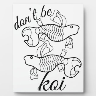 Dont Be Koi Photo Plaques