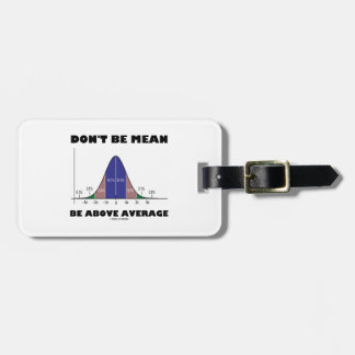 Don't Be Mean Be Above Average (Bell Curve Humor) Bag Tag