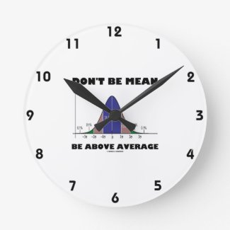 Don't Be Mean Be Above Average (Bell Curve Humor) Clock