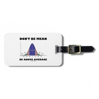 Don't Be Mean Be Above Average (Bell Curve Humor) Travel Bag Tags