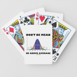 Don't Be Mean Be Above Average (Bell Curve Humor) Bicycle Card Decks