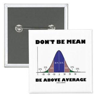 Don't Be Mean Be Above Average (Statistics Humor) Pin