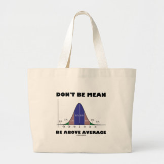 Don't Be Mean Be Above Average (Statistics Humor) Large Tote Bag