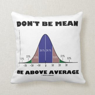 Don't Be Mean Be Above Average (Statistics Humor) Throw Pillow