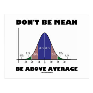 Don't Be Mean Be Above Average (Statistics Humor) Postcard