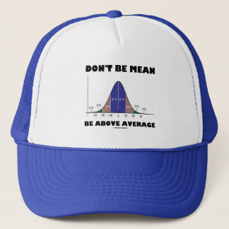 Don't Be Mean Be Above Average (Statistics Humor) Trucker Hat