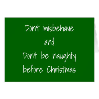 DON'T BE NAUGHTY AT CHRISTMAS-JUST WITH ME! CARD