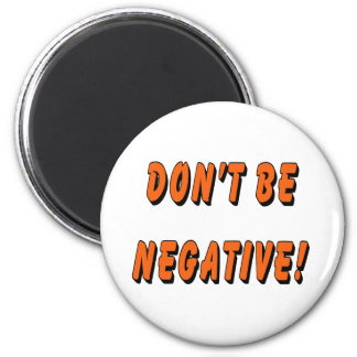 Don't Be Negative Humorous Magnet
