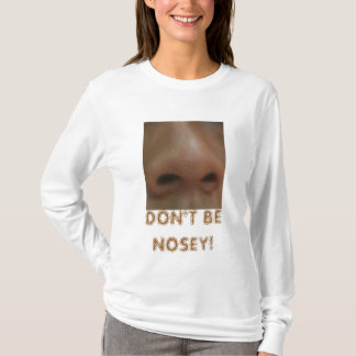 DON'T BE NOSEY! Long sleeve T-shirt
