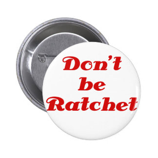 Dont be Ratchet Pin