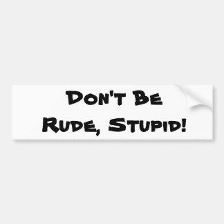 Don't be rude car bumper sticker