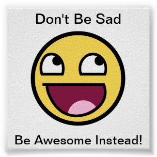 Don't Be Sad, Be Awesome Instead! Poster