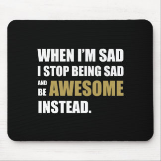 Don't be sad, be awesome. mouse pad
