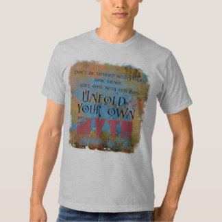 Don't Be Satisfied ... unfold your own myth Shirt