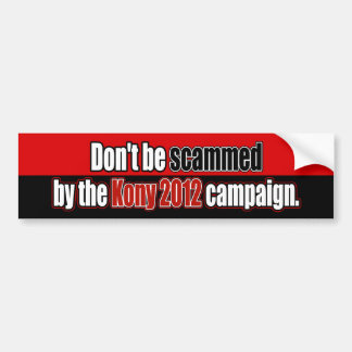 Don't Be Scammed by Kony 2012 Bumper Sticker Car Bumper Sticker