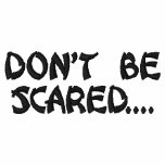 Don't Be Scared-Embroidered Shirt