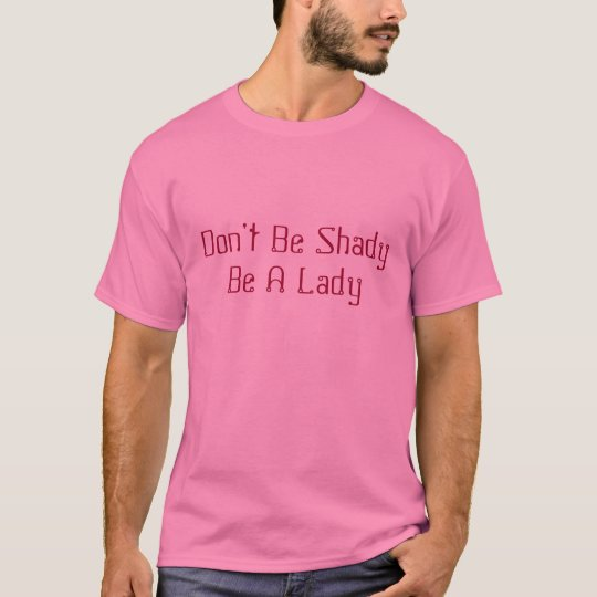 Don't Be Shady Be A Lady T-Shirt