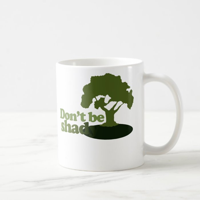 Don't be Shady Coffee Mug