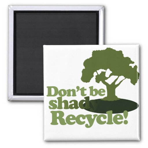 Don't be Shady recycle! 2 Inch Square Magnet