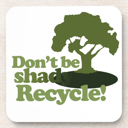 Don't be Shady recycle! Coaster