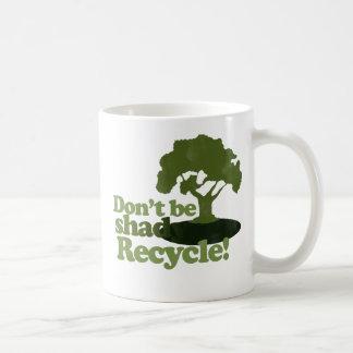 Don't be Shady Recycle Coffee Mug