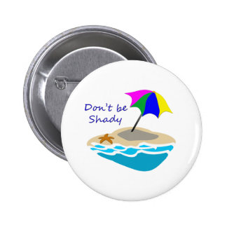 Dont Be Shady Umbrella Pinback Button