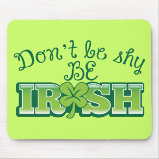 Don't be SHY be IRISH! Mouse Pad