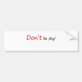 Don't be Shy Bumper Sticker