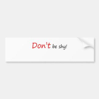 Don't be Shy Bumper Sticker