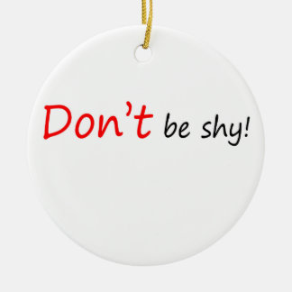 Don't be Shy Ceramic Ornament