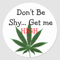 Don't Be Shy... Get Me High! Classic Round Sticker
