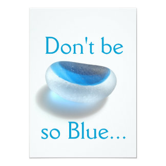 Don't be so blue - or what you will 5x7 paper invitation card