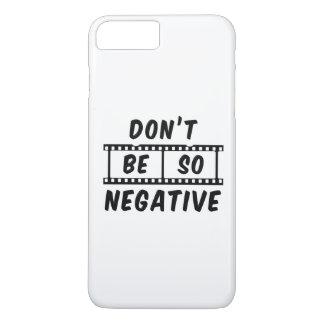 Don't Be So Negative iPhone 7 Plus Case