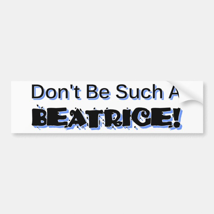 Don't Be Such a Beatrice Bumper Sticker