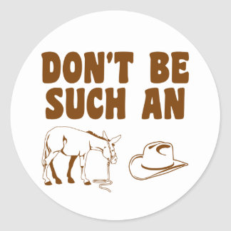 Don't Be Such An Asshat Classic Round Sticker