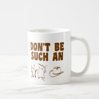 Don't Be Such An Asshat Coffee Mug