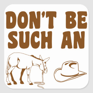 Don't Be Such An Asshat Square Sticker
