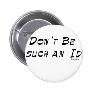 Dont Be Such An Id 2 Inch Round Button