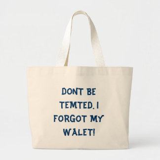 DONT BE TEMPED I FORGOT MY WALET LARGE TOTE BAG